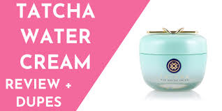 tatcha water cream dupes review 2020