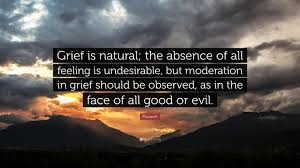 "plutarch quote ""grief is natural the absence of all feeling is"