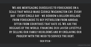 we are mortgaging ourselves to foreigners on a scale that would