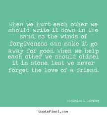 quotes about friendship when we hurt each other we should write