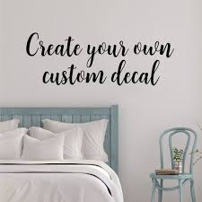Custom Wall Decal Create Your Own Wall Quotes Decal In A Etsy