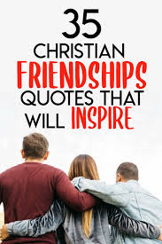 christian friendship quotes that will inspire think about