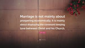 "john piper quote ""marriage is not mainly about prospering"