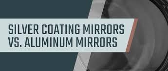 silver coating mirrors vs aluminum mirrors