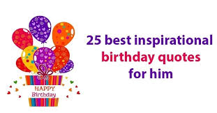 best inspirational birthday quotes for him ▷ tuko co ke