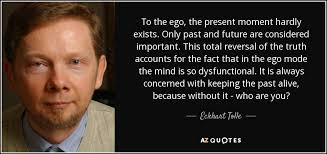 eckhart tolle quote to the ego the present moment hardly exists