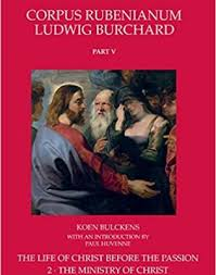 Rubens. The Life of Christ before the Passion. The Ministry of Christ, with  an introduction by Paul Huvenne. Translated from the Dutch by Abigail Newman  (Corpus Rubenianum Ludwig Burchard, V, 2) -
