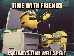 time friends is always time well spent minions funny