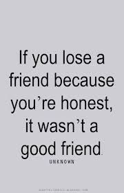 heartfelt quotes if you lose a friend because you re honest it
