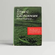 Peter Padfield - The Titanic And The Californian - First UK Edition 1965