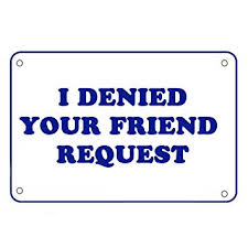 i denied your friend request funny sign x plastic humorous gag