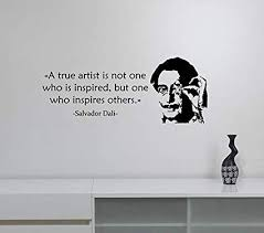 Amazon Com A True Artist In Not One Salvador Dali Inspirational Quote Wall Sticker Saying Vinyl Decal Art Decorations For Home Living Room Bedroom Office Decor Dq2 Arts Crafts Sewing