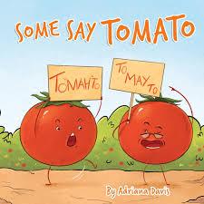 Some Say Tomato: Davis, Adriana: 9781717103154: Amazon.com: Books