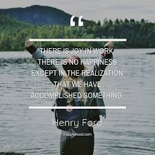 there is joy in work there is no h henry ford about happiness