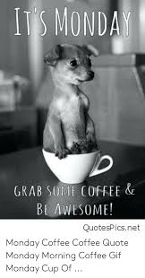 its mondan grab some coffee be awesome quotespicsnet monday