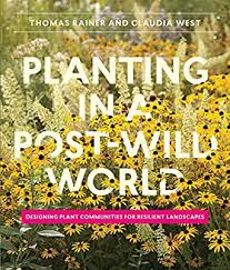 Planting in a Post-Wild World: Designing Plant Communities for Resilient  Landscapes, Rainer, Thomas, West, Claudia, eBook - Amazon.com