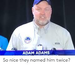 ADAM ADAMS So Nice They Named Him Twice? | Funny Meme on ME.ME