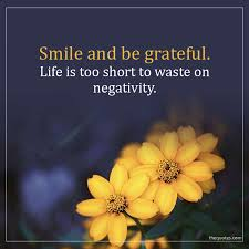smile and be grateful life is short to waste on neg unknown quotes