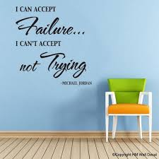 I Can Accept Failure I Can T Accept Not Trying Removable Wall Sticker Removable Wall Stickers Wall Sticker Wall Quotes Decals