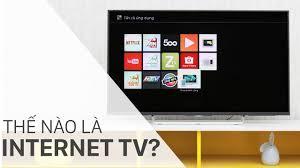 Smart tivi, Internet tivi là gì? Đặc điểm, tính năng của từng loại?