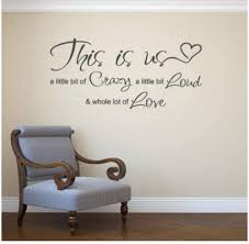 Amazon Com Xjpgkd This Is Us A Little Bit Crazy A Little Bit Loud A Whole Lot Of Love Vinyl Wall Decal Wedding Decor Bedroom Sticker Quote 57x27 Cm Kitchen Dining