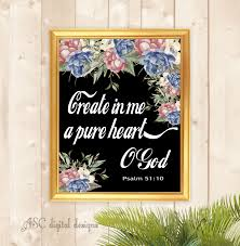 Create In Me A Pure Heart O God Biblical Quote Art Printable Wall Art Pure Products Art