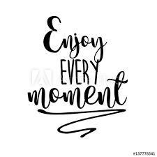 enjoy every moment inspiration quotes lettering calligraphy