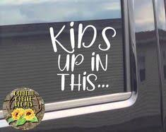 Kids Up In This Car Decal Kids On Board Decal Sticker Funny Decal Mom Decal Funny Car Decal By Confettichelle On E Funny Car Decals Mom Car Car Decals