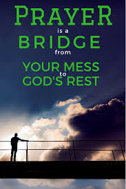 prayer is a bridge from your mess to god s rest pray