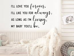 I Ll Love You Forever I Ll Like You For Always As Long As I M Living My Baby You Ll Be Nursery Wall Decal Story Of Home Decals