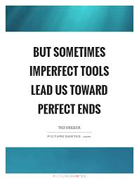 perfect and imperfect quotes sayings perfect and imperfect