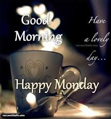 good morning have a lovely day happy monday monday morning
