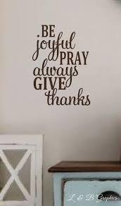 Vinyl Wall Decal Be Joyful Pray Always Give Thanks Etsy