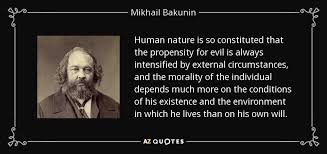 mikhail bakunin quote human nature is so constituted that the