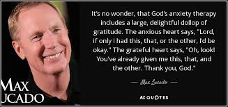 max lucado quote it s no wonder that god s anxiety therapy