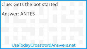 gets the pot started crossword clue