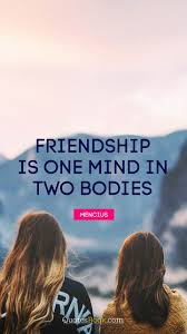 friendship is one mind in two bodies quote by mencius page