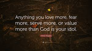 """Adrian Rogers Quote: """"Anything you love more, fear more, serve more, or  value more than God is your idol."""" (7 wallpapers) - Quotefancy"""