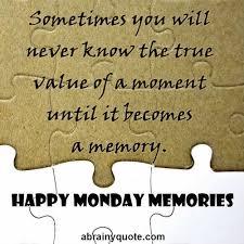 monday quotes on happy monday memories abrainyquote