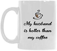 com funny quotes my husband is hotter than my coffee