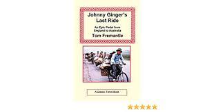 Johnny Ginger's Last Ride: Fremantle, Tom: 9781590482490: Amazon ...