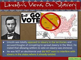 Image result for Lincoln talked about opposing slavery in new territories.