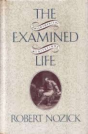 The Examined Life: Philosophical Meditations by Robert Nozick