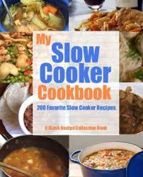 my slow cooker cookbook 200 favorite