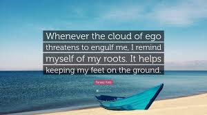 "faraaz kazi quote ""whenever the cloud of ego threatens to engulf"
