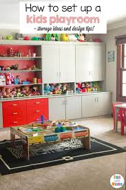 Learn How To Set Up A Kids Playroom The Best Way To Organize Kids Toys And Keep Your House Clean With Todd Playroom Storage Kids Toy Organization Kids Playroom
