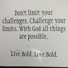 don t limit your challenges challenge your limits god all