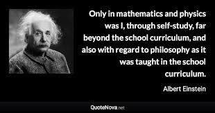 only in mathematics and physics was i through self study far