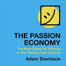 The Passion Economy: The New Rules for Thriving in the Twenty ...