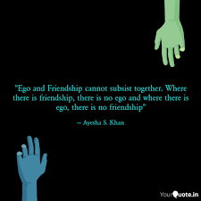 ego and friendship canno quotes writings by ayesha s khan